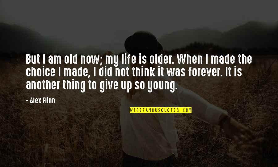 Dating Agency Quotes By Alex Flinn: But I am old now; my life is