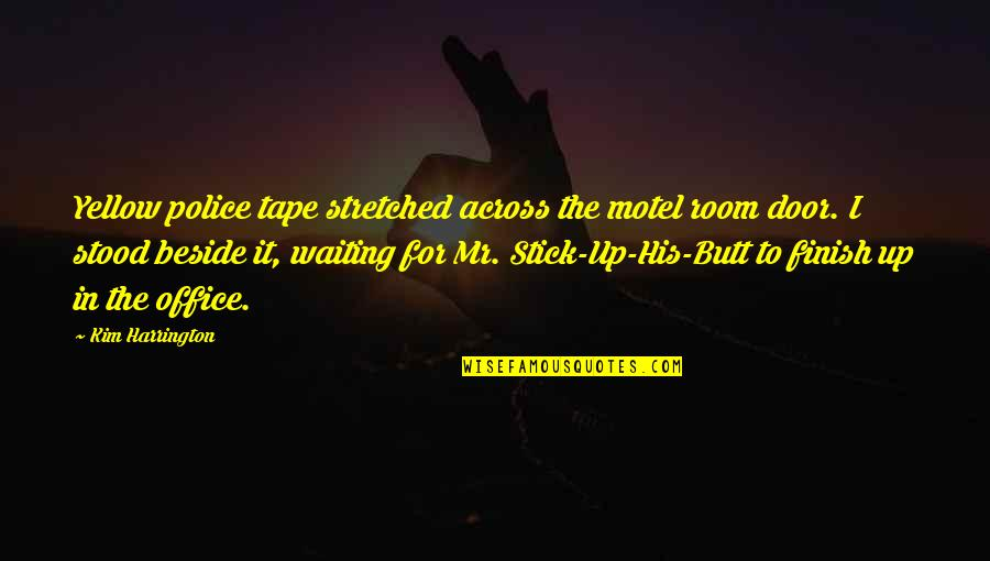Dating Agency Quotes By Kim Harrington: Yellow police tape stretched across the motel room