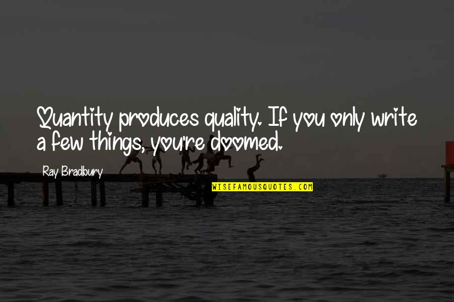Dating Agency Quotes By Ray Bradbury: Quantity produces quality. If you only write a