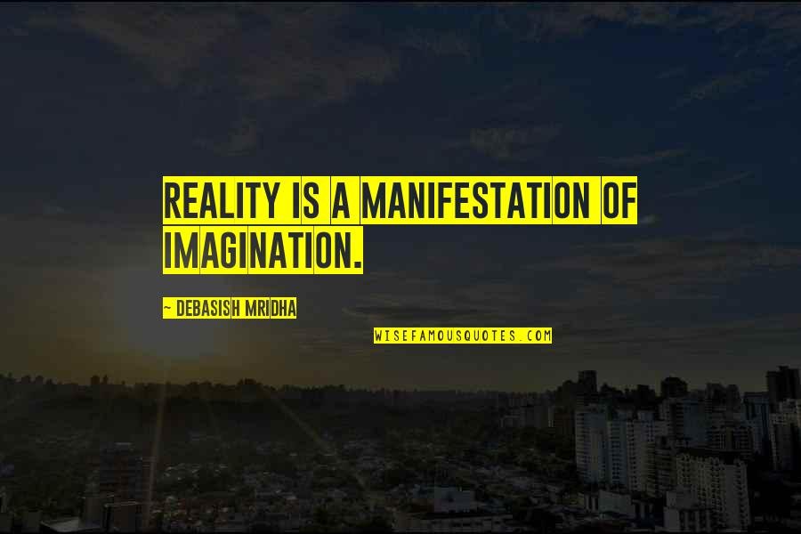 Dating For 6 Months Quotes By Debasish Mridha: Reality is a manifestation of imagination.