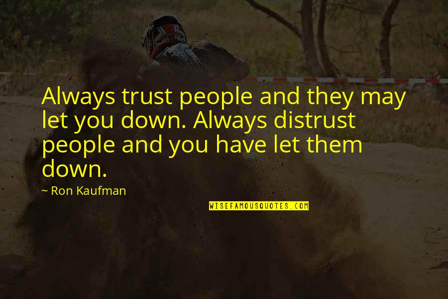 Dating For 6 Months Quotes By Ron Kaufman: Always trust people and they may let you