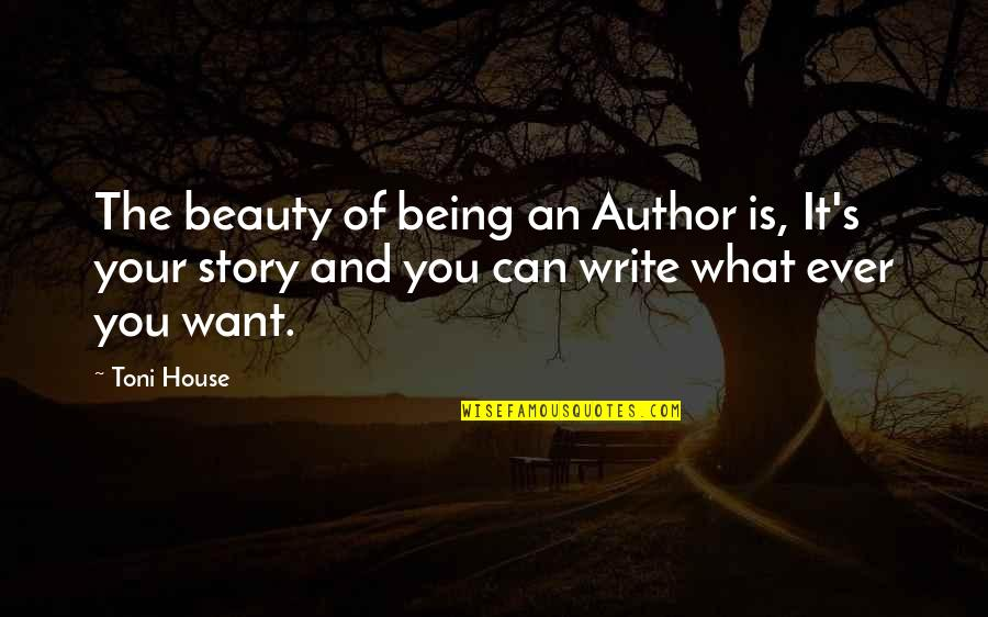Dating For 6 Months Quotes By Toni House: The beauty of being an Author is, It's