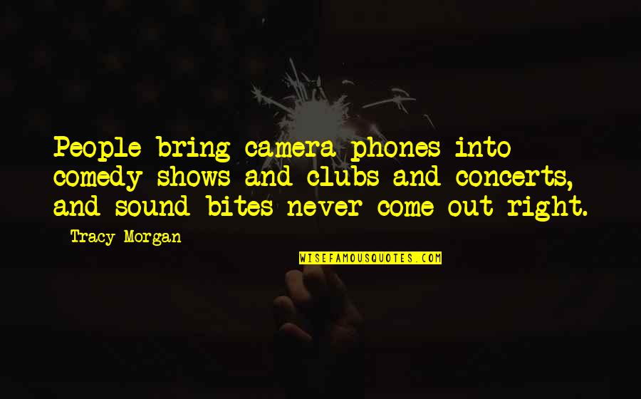 Dating For 6 Months Quotes By Tracy Morgan: People bring camera phones into comedy shows and