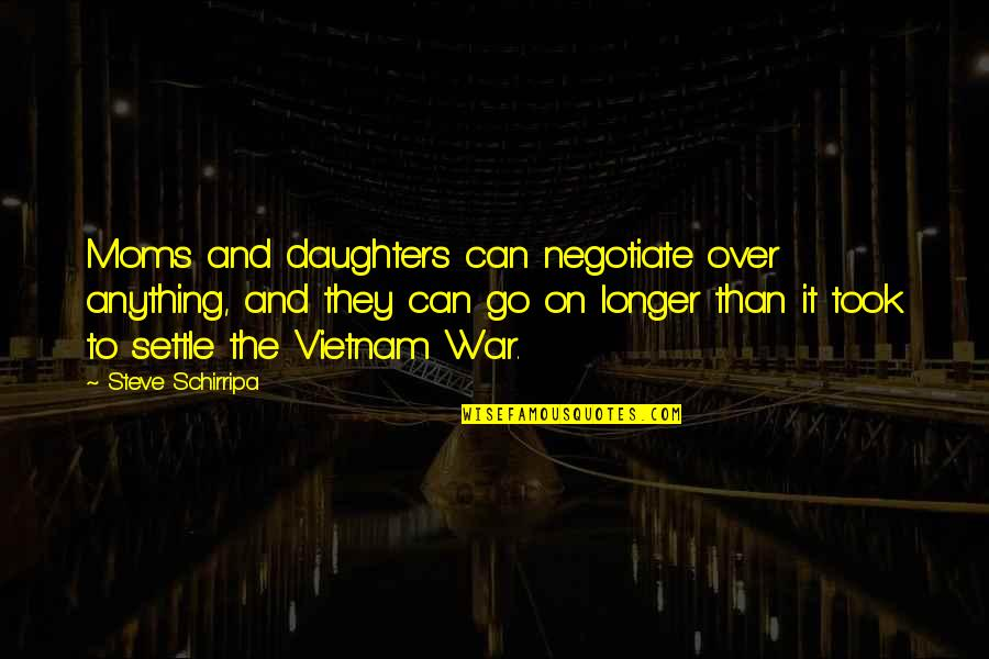 Daughters From Moms Quotes By Steve Schirripa: Moms and daughters can negotiate over anything, and