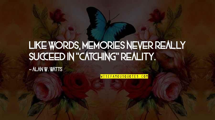 "Daughters Losing Mothers Quotes By Alan W. Watts: Like words, memories never really succeed in ""catching"""