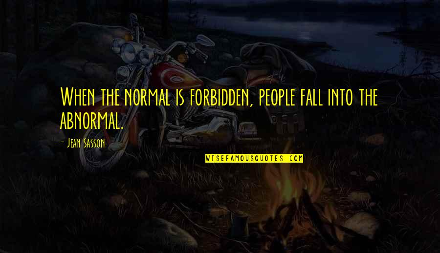Daughters Of Arabia Quotes By Jean Sasson: When the normal is forbidden, people fall into