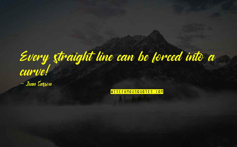 Daughters Of Arabia Quotes By Jean Sasson: Every straight line can be forced into a