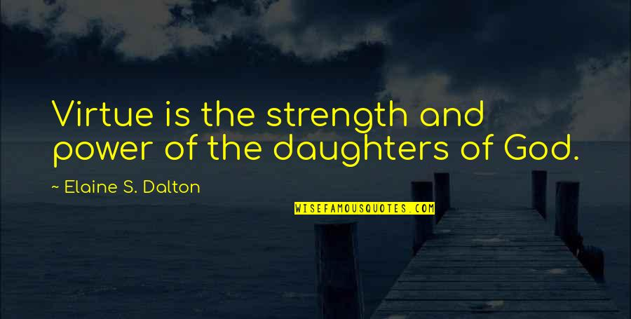 Daughters Strength Quotes By Elaine S. Dalton: Virtue is the strength and power of the