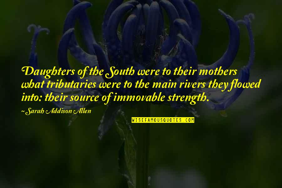 Daughters Strength Quotes By Sarah Addison Allen: Daughters of the South were to their mothers