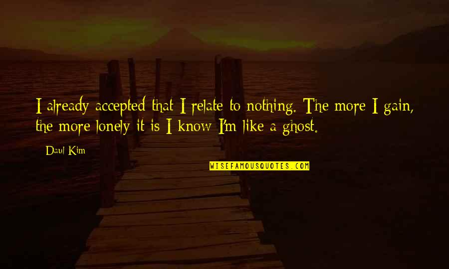 Daul Kim Quotes By Daul Kim: I already accepted that I relate to nothing.