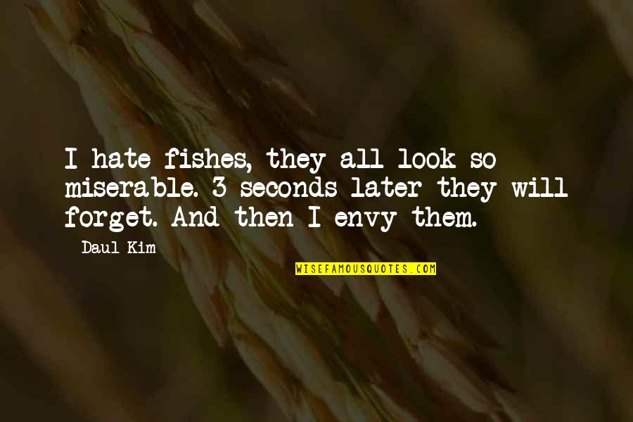 Daul Kim Quotes By Daul Kim: I hate fishes, they all look so miserable.