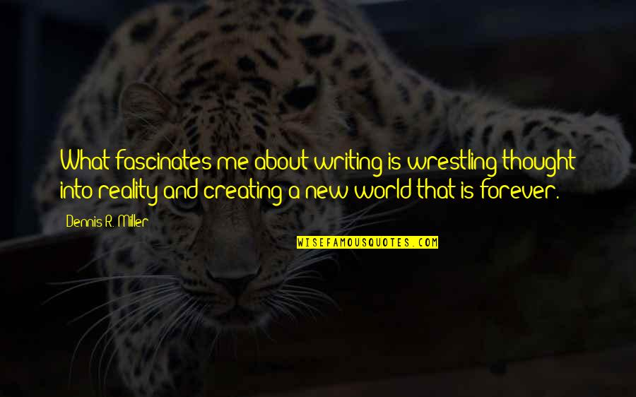 Daul Kim Quotes By Dennis R. Miller: What fascinates me about writing is wrestling thought