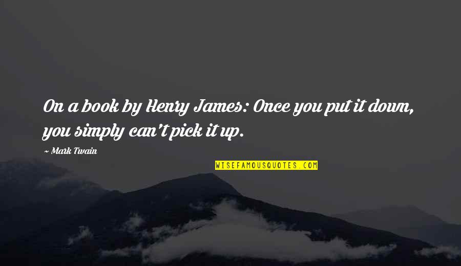 Daul Kim Quotes By Mark Twain: On a book by Henry James: Once you