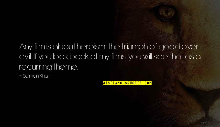Daul Kim Quotes By Salman Khan: Any film is about heroism: the triumph of