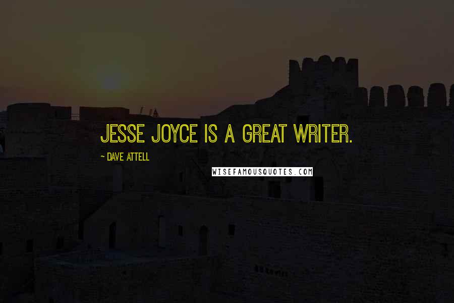 Dave Attell quotes: Jesse Joyce is a great writer.