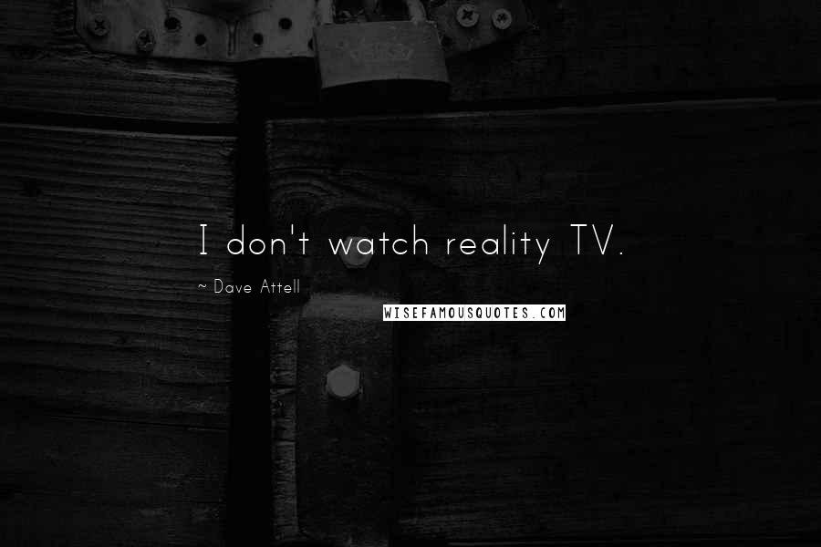 Dave Attell quotes: I don't watch reality TV.