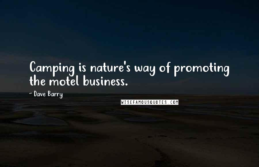 Dave Barry quotes: Camping is nature's way of promoting the motel business.