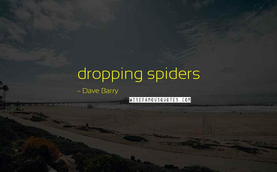 Dave Barry quotes: dropping spiders