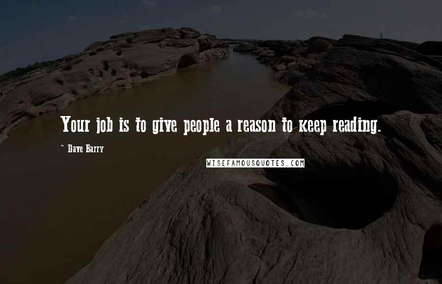 Dave Barry quotes: Your job is to give people a reason to keep reading.