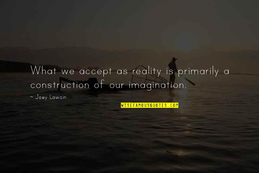 Dave Coulier Quotes By Joey Lawsin: What we accept as reality is primarily a