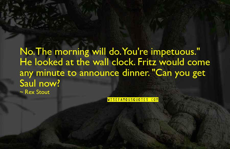 """Dave Coulier Quotes By Rex Stout: No. The morning will do. You're impetuous."""" He"""