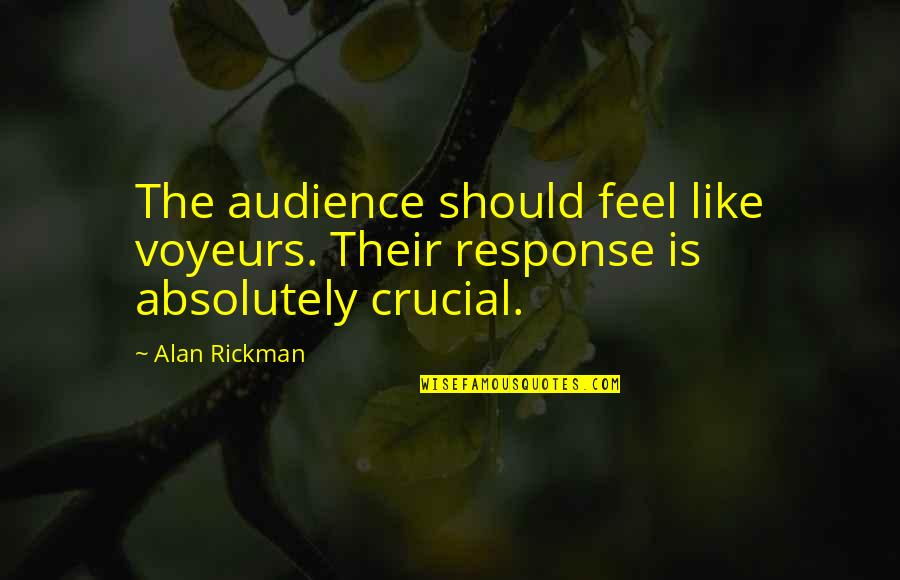 Dave Debusschere Quotes By Alan Rickman: The audience should feel like voyeurs. Their response