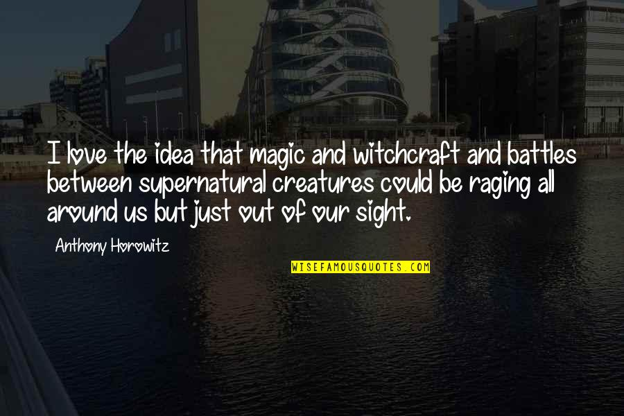 Dave Debusschere Quotes By Anthony Horowitz: I love the idea that magic and witchcraft