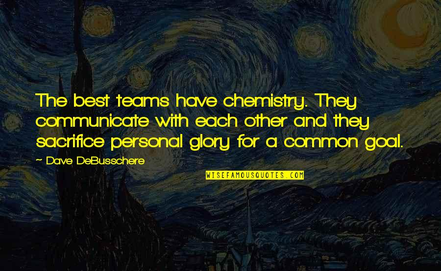 Dave Debusschere Quotes By Dave DeBusschere: The best teams have chemistry. They communicate with