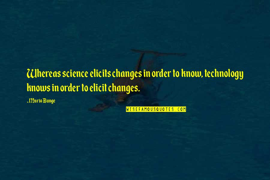 Dave Debusschere Quotes By Mario Bunge: Whereas science elicits changes in order to know,