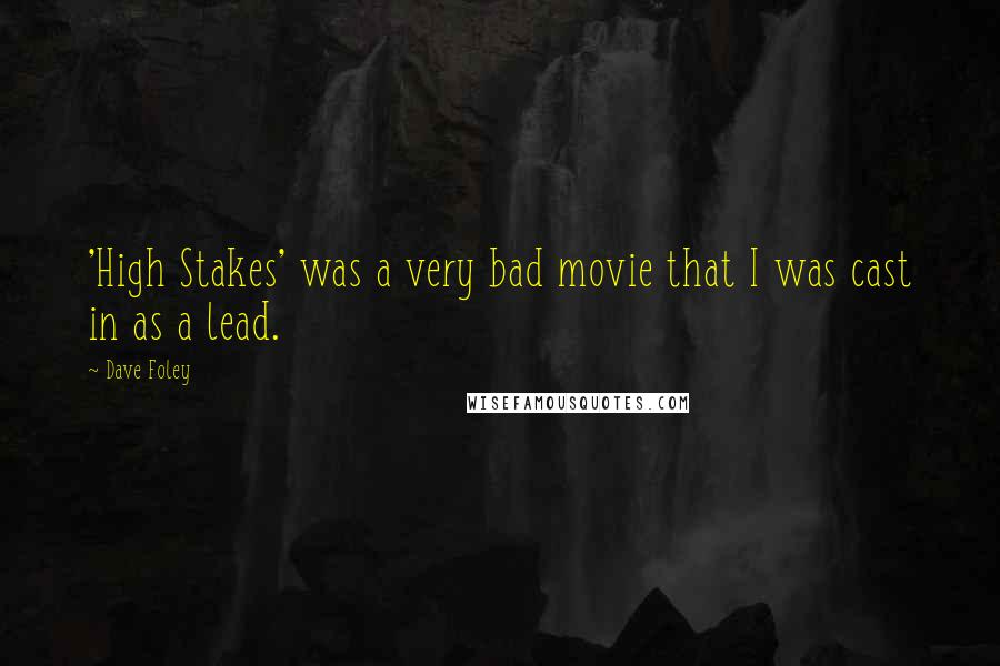 Dave Foley quotes: 'High Stakes' was a very bad movie that I was cast in as a lead.