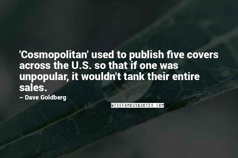 Dave Goldberg quotes: 'Cosmopolitan' used to publish five covers across the U.S. so that if one was unpopular, it wouldn't tank their entire sales.
