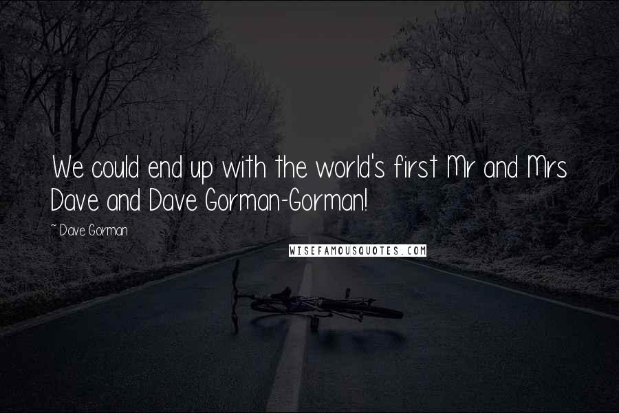 Dave Gorman quotes: We could end up with the world's first Mr and Mrs Dave and Dave Gorman-Gorman!