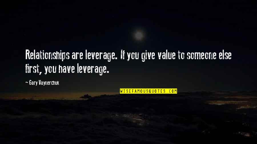 Dave Lamb Best Quotes By Gary Vaynerchuk: Relationships are leverage. If you give value to