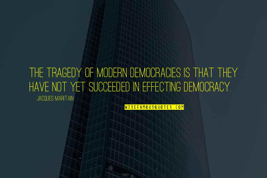 Dave Lamb Best Quotes By Jacques Maritain: The tragedy of modern democracies is that they