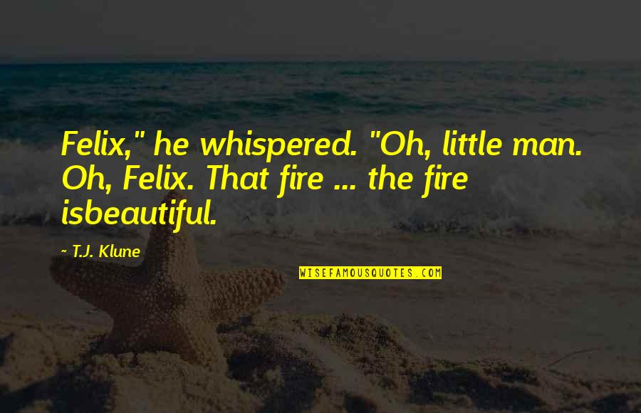 """Dave Lamb Best Quotes By T.J. Klune: Felix,"""" he whispered. """"Oh, little man. Oh, Felix."""