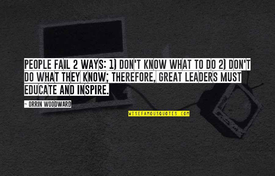 Dave Pearce Quotes By Orrin Woodward: People fail 2 ways: 1) don't know what