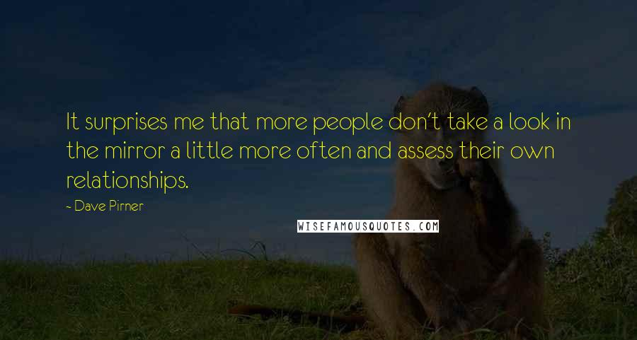 Dave Pirner quotes: It surprises me that more people don't take a look in the mirror a little more often and assess their own relationships.