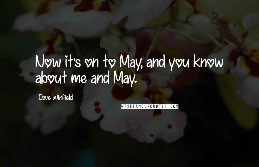 Dave Winfield quotes: Now it's on to May, and you know about me and May.
