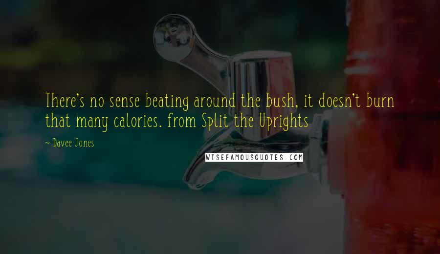 Davee Jones quotes: There's no sense beating around the bush, it doesn't burn that many calories. from Split the Uprights