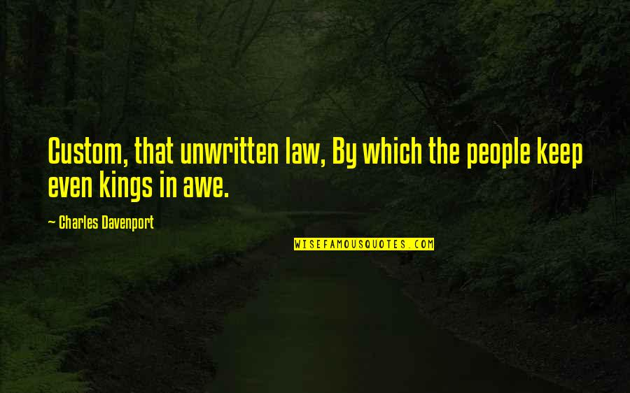 Davenport Quotes By Charles Davenport: Custom, that unwritten law, By which the people