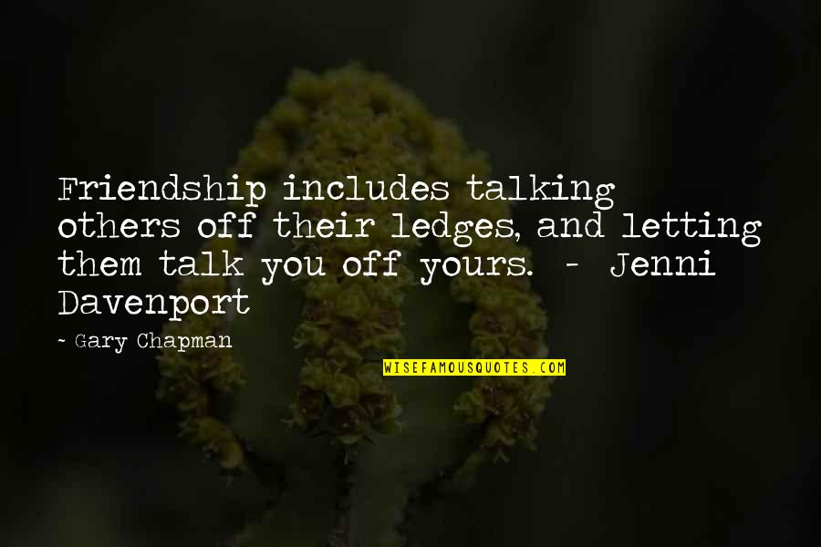 Davenport Quotes By Gary Chapman: Friendship includes talking others off their ledges, and