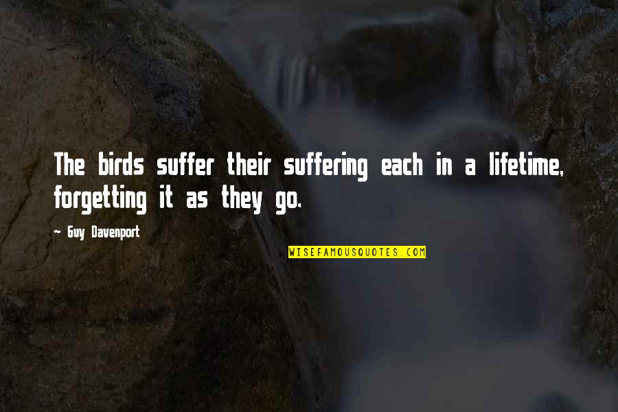 Davenport Quotes By Guy Davenport: The birds suffer their suffering each in a