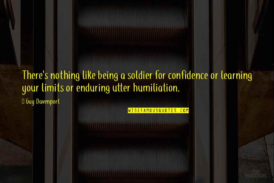 Davenport Quotes By Guy Davenport: There's nothing like being a soldier for confidence