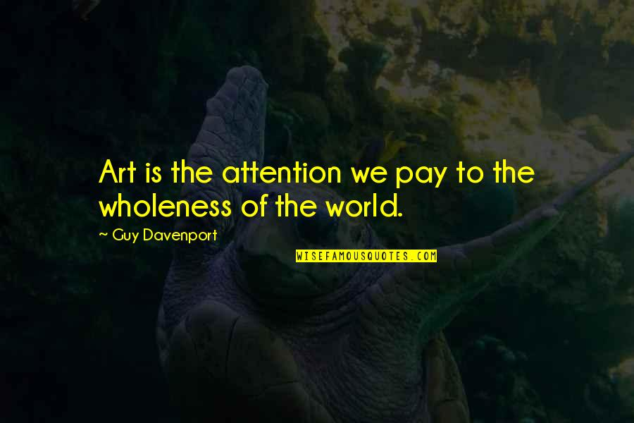 Davenport Quotes By Guy Davenport: Art is the attention we pay to the