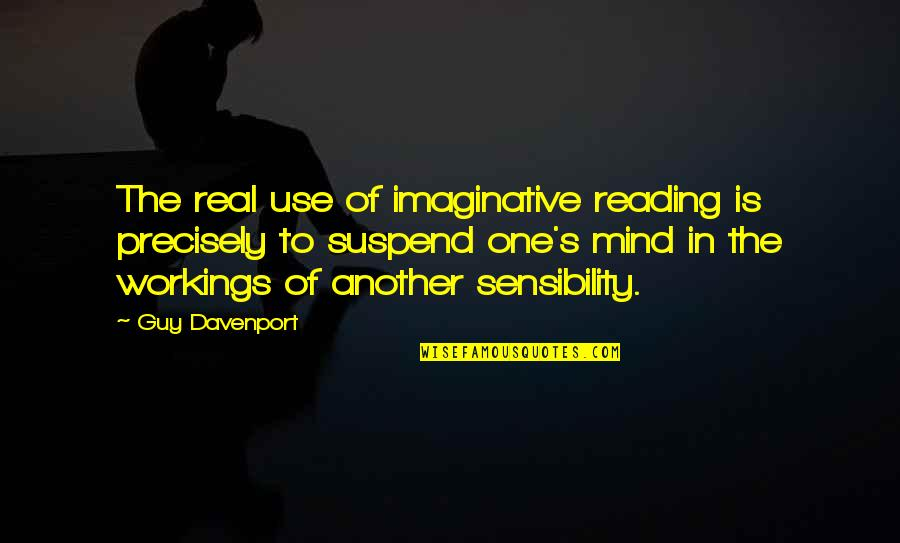 Davenport Quotes By Guy Davenport: The real use of imaginative reading is precisely