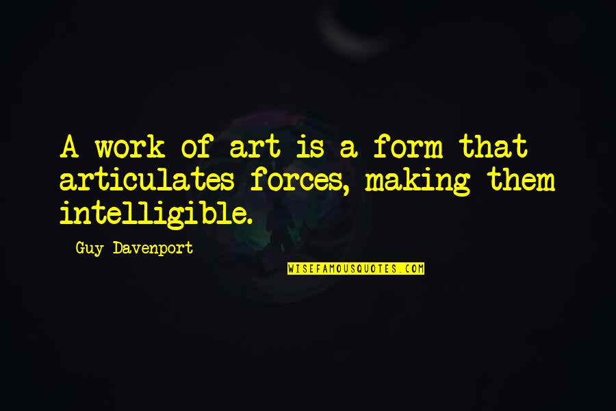 Davenport Quotes By Guy Davenport: A work of art is a form that