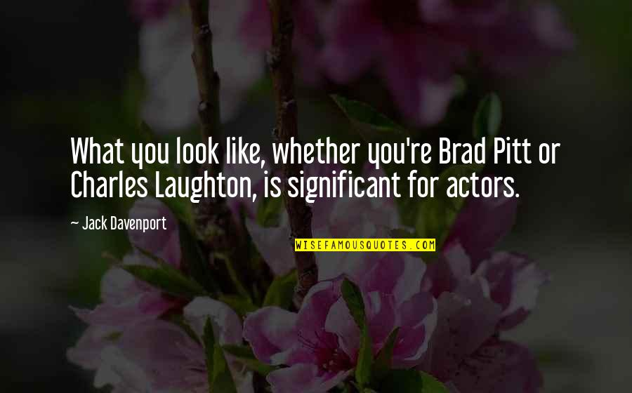 Davenport Quotes By Jack Davenport: What you look like, whether you're Brad Pitt