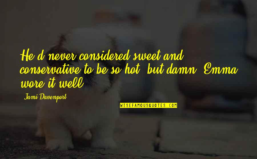 Davenport Quotes By Jami Davenport: He'd never considered sweet and conservative to be
