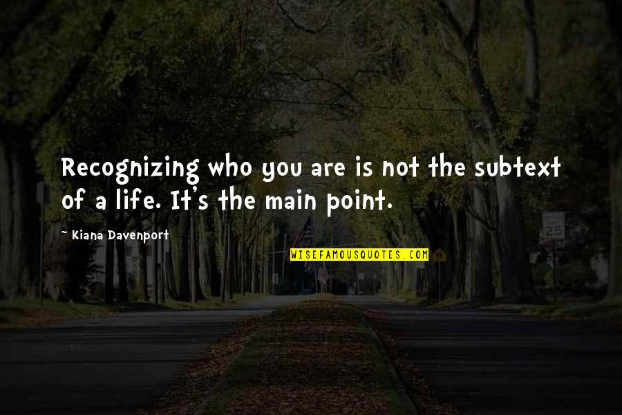 Davenport Quotes By Kiana Davenport: Recognizing who you are is not the subtext