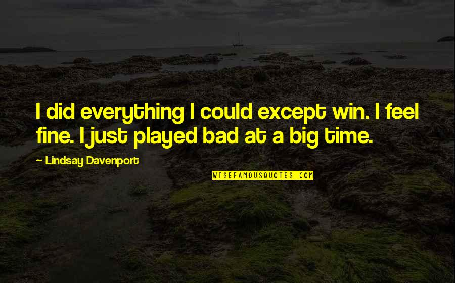 Davenport Quotes By Lindsay Davenport: I did everything I could except win. I